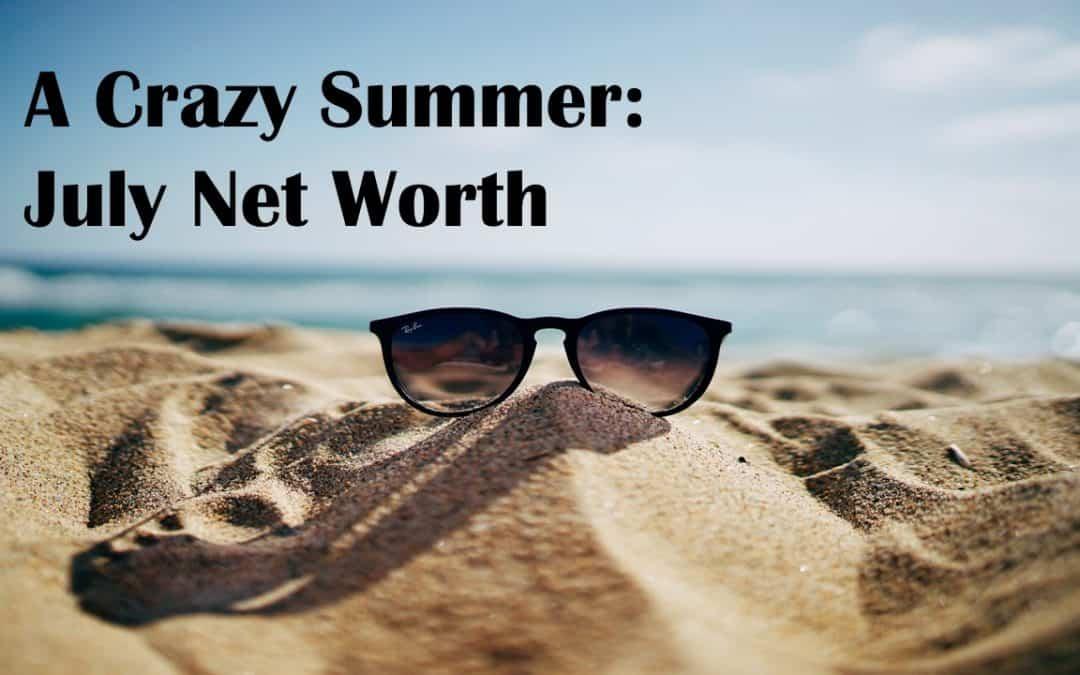A Crazy Summer: July Net Worth