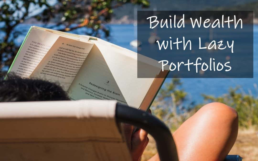 It is time to build wealth with lazy portfolios.