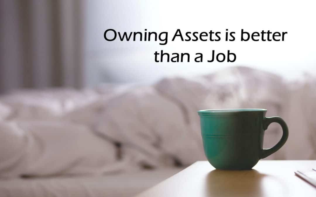 How Owning Assets is Better than a Job.