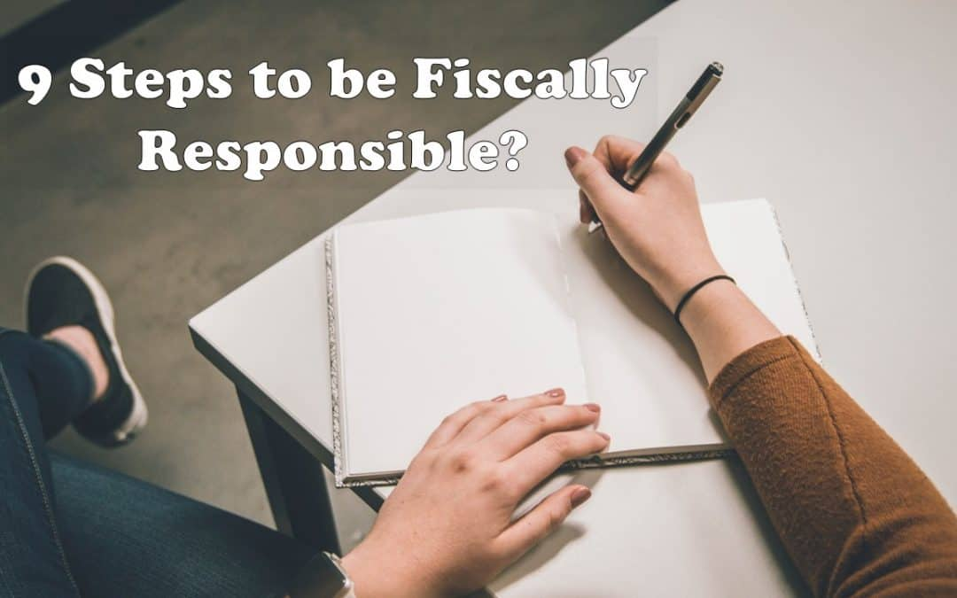 9 Steps to be Fiscally Responsible