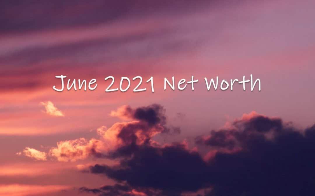 June 2021 Net Worth Update