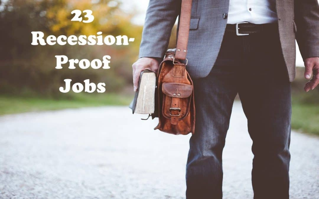 Here Are 23 of the Best Recession Proof Jobs