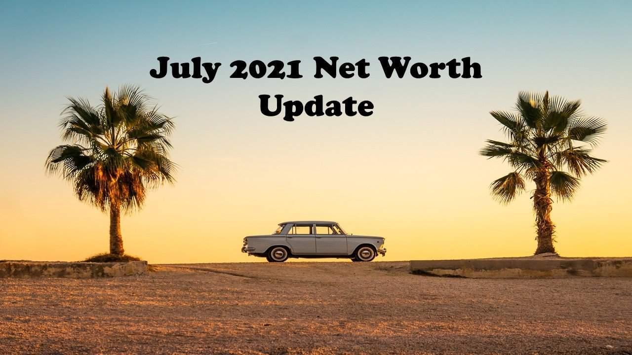July 2021 Net Worth Update